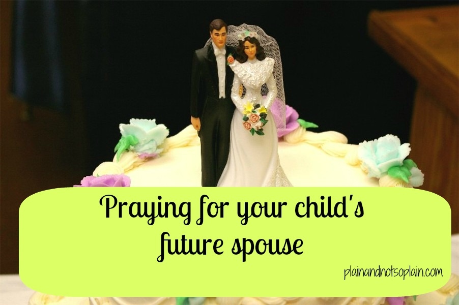 Praying for my children's future spouses